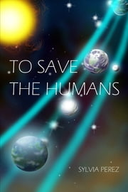 To Save the Humans ebook by Sylvia Perez