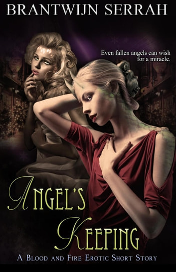 Angel's Keeping - The Books of Blood and Fire ebook by Brantwijn Serrah