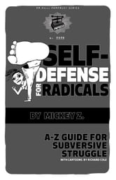 Self-Defense for Radicals: A to Z Guide for Subversive Struggle ebook by Z., Mickey