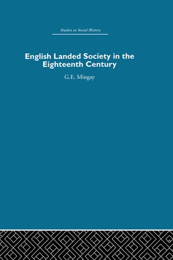 English Landed Society in the Eighteenth Century ebook by G.E Mingay