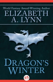 Dragon's Winter ebook by Elizabeth A. Lynn
