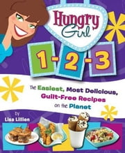 Hungry Girl 1-2-3 - The Easiest, Most Delicious, Guilt-Free Recipes on the Planet ebook by Lisa Lillien