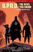 B.P.R.D.: The Devil You Know Volume 2 - Pandemonium ebook by Mike Mignola, Scott Allie, Laurence Campbell,...