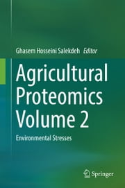 Agricultural Proteomics Volume 2 - Environmental Stresses ebook by Ghasem Hosseini Salekdeh