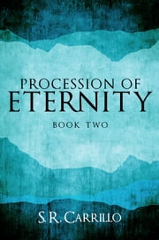 Procession of Eternity ebook by S. R. Carrillo