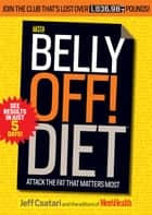 The Belly Off! Diet: Attack the Fat That Matters Most ebook by Jeff Csatari, Editors of Men's Health