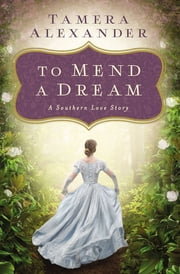 To Mend a Dream - A Southern Love Story ebook by Kobo.Web.Store.Products.Fields.ContributorFieldViewModel