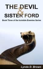 The Devil & Sister Ford Book Three of the Invisible Enemies Series ebook by Lynda D. Brown