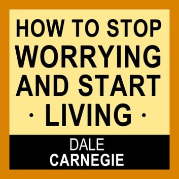 How to Stop Worrying and Start Living audiobook by Dale Carnegie