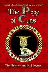The Page of Cups - Shut Up and Drink! ebook by Tim Belcher,K. J. Joyner