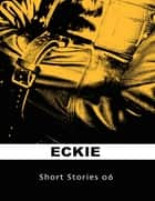 Short Stories 06 ebook by Eckie