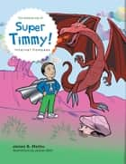 The Adventures of Super Timmy!: Internal Compass ebook by James B. Methu