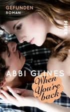 When You're Back – Gefunden - Roman ebook by Abbi Glines, Heidi Lichtblau