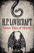 H.P. Lovecraft: Great Tales of Horror ebook by H.P. Lovecraft