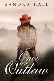Once An Outlaw - The Outlaw series, #1 ebook by Sandra Hall