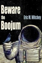 Beware the Boojum ebook by Eric M. Witchey