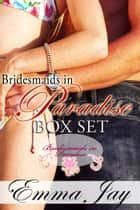 Bridesmaids in Paradise ebook by Emma Jay