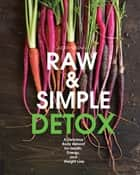 Raw and Simple Detox - A Delicious Body Reboot for Health, Energy, and Weight Loss ebook by Judita Wignall