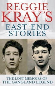 Reggie Kray's East End Stories - The lost memoir of a gangland legend ebook by Reggie Kray