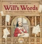 Will's Words: How William Shakespeare Changed the Way You Talk ebook by Jane Sutcliffe