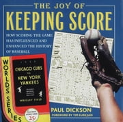The Joy of Keeping Score: How Scoring the Game Has Influenced and Enhanced the History of Baseball - How Scoring the Game Has Influenced and Enhanced the History of Baseball ebook by Paul Dickson