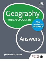 Geography for Common Entrance: Physical Geography Answers ebook by James Dale-Adcock