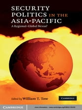 Security Politics in the Asia-Pacific - A Regional-Global Nexus? ebook by