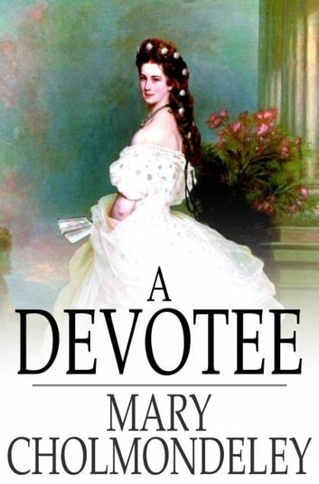 A Devotee - An Episode in the Life of a Butterfly eBook by Mary Cholmondeley