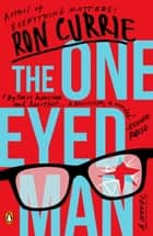 The One-Eyed Man - A Novel ebook by Ron Currie