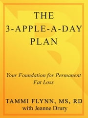 The 3-Apple-a-Day Plan - Your Foundation for Permanent Fat Loss ebook by Tammi Flynn