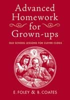 Advanced Homework for Grown-ups ebook by Elizabeth Foley,Beth Coates