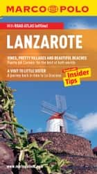 Lanzarote Marco Polo Travel Guide: The best guide to Costa Teguise, Puerto Del Carmen, Playa Blanca and much more ebook by Marco Polo