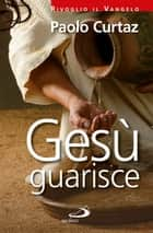 Gesù guarisce ebook by Paolo Curtaz