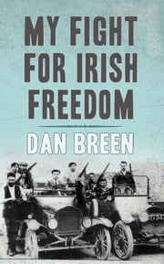 My Fight For Irish Freedom: Dan Breen's Autobiography ebook by Dan Breen