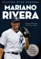 Playing with Purpose: Mariano Rivera ebook by Mike Yorkey,Jesse Florea Creative, Inc.