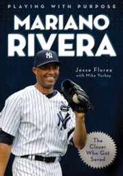 Playing with Purpose: Mariano Rivera - The Closer Who Got Saved ebook by Mike Yorkey,Jesse Florea Creative, Inc.