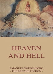 Heaven and Hell - Extended Annotated Edition ebook by Emanuel Swedenborg,John Curtis Ager