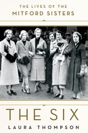 The Six - The Lives of the Mitford Sisters ebook by Laura Thompson