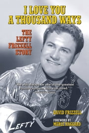 I Love You a Thousand Ways - The Lefty Frizzell Story ebook by David Frizzell,Merle Haggard
