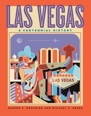 Las Vegas - A Centennial History ebook by Eugene P. Moehring,Michael S. Green