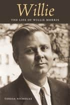 Willie - The Life of Willie Morris ebook by Teresa Nicholas