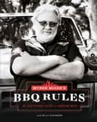 Myron Mixon's BBQ Rules - The Old-School Guide to Smoking Meat ebook by Myron Mixon, Kelly Alexander