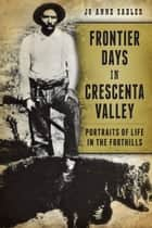 Frontier Days in Crescenta Valley - Portraits of Life in the Foothills ebook by Jo Anne Sadler