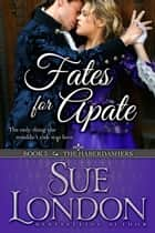 Fates for Apate - Haberdashers Book Three ebook by Sue London