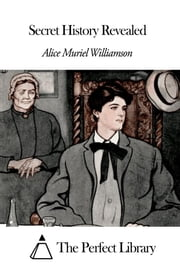 Secret History Revealed ebook by Alice Muriel Williamson