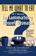 Tell Me What to Eat If I Have Inflammatory Bowel Disease ebook by Kimberly A. Tessmer