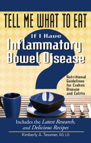 Tell Me What to Eat If I Have Inflammatory Bowel Disease - Nutritional Guidelines for Crohn's Disease and Colitis ebook by Kimberly A. Tessmer