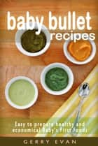 Baby Bullet Recipes ebook by Gerry Evan