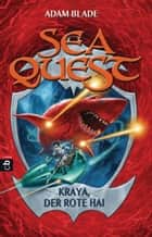 Sea Quest - Kraya, der rote Hai - Band 4 ebook by Adam Blade, Christine Gallus