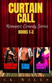 Curtain Call Romantic Comedy Series (Books 1-3) - Showtime Rendezvous, Stage Bound, Bared Secret ebook by C.K. Wiles